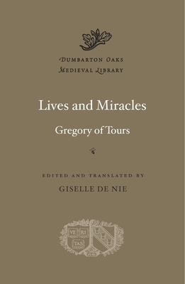 Lives and Miracles - Gregory of Tours, and de Nie, Giselle (Translated by)