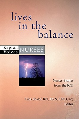 Lives in the Balance: Nurses' Stories from the ICU - Shalof, Tilda, RN