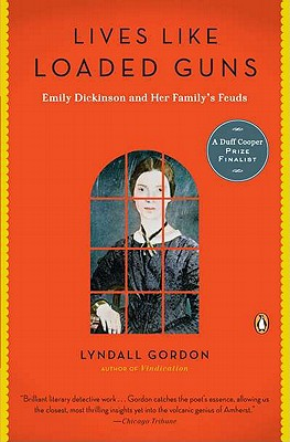 Lives Like Loaded Guns: Emily Dickinson and Her Family's Feuds - Gordon, Lyndall