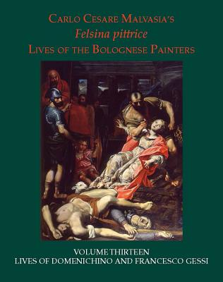 Lives of Domenichino and Francesco Gessi - Malvasia, Carlo Cesare, and Cropper, Elizabeth (Editor), and Pericolo, Lorenzo (Editor)