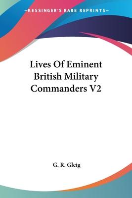 Lives of Eminent British Military Commanders V2 - Gleig, G R