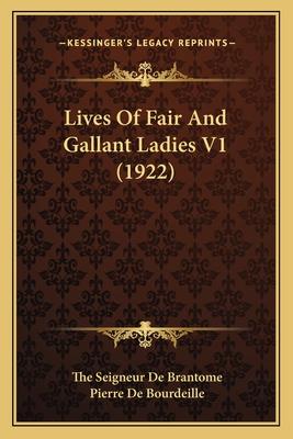 Lives of Fair and Gallant Ladies V1 (1922) - De Brantome, The Seigneur, and de Bourdeille, Pierre