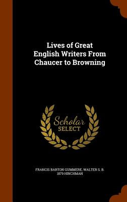 Lives of Great English Writers from Chaucer to Browning - Gummere, Francis Barton, and Hinchman, Walter S B 1879