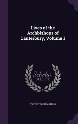 Lives of the Archbishops of Canterbury, Volume 1 - Hook, Walter Farquhar