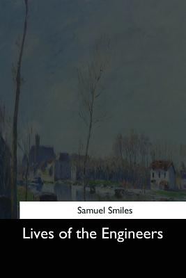 Lives of the Engineers - Smiles, Samuel