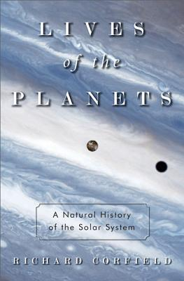Lives of the Planets: A Natural History of the Solar System - Corfield, Richard
