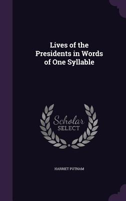 Lives of the Presidents in Words of One Syllable - Putnam, Harriet