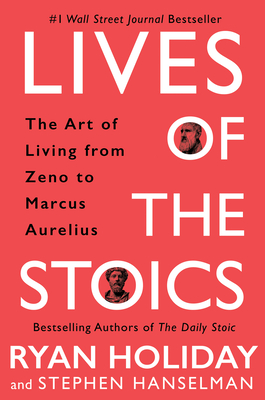 Lives of the Stoics: The Art of Living from Zeno to Marcus Aurelius - Holiday, Ryan, and Hanselman, Stephen