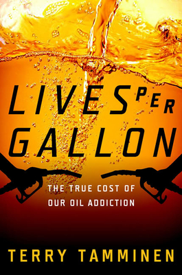 Lives Per Gallon: The True Cost of Our Oil Addiction - Tamminen, Terry