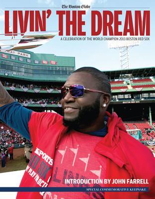 Livin' the Dream: A Celebration of the World Champion 2013 Boston Red Sox - The Boston Globe