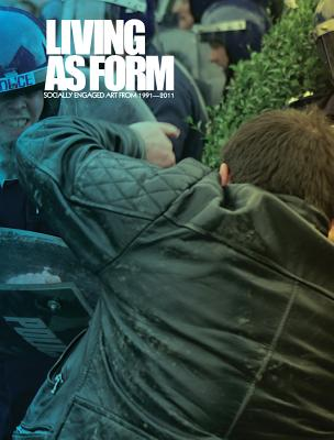 Living as Form: Socially Engaged Art from 1991-2011 - Thompson, Nato (Editor)