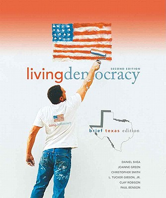 Living Democracy, Brief Texas Edition - Shea, Daniel M, and Green, Joanne Connor, and Smith, Christopher E