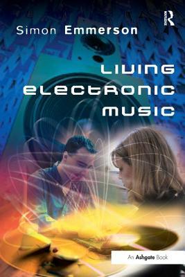 Living Electronic Music - Emmerson, Simon