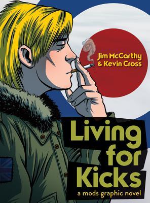 Living for Kicks: A Mods Graphic Novel - McCarthy, Jim
