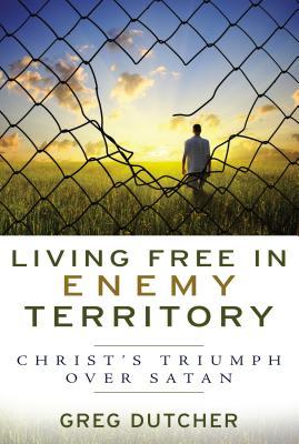 Living Free in Enemy Territory: Christ's Triumph Over Satan - Dutcher, Greg