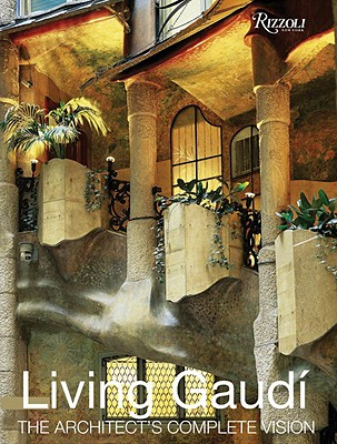 Living Gaudi: The Architect's Complete Vision - Crippa, Maria Antonietta, and Nonell, Joan Bassegoda, and Nuez, Juan Morell