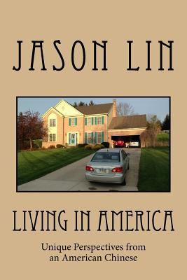 Living in America: Unique Perspectives from an American Chinese - Lin, Jason