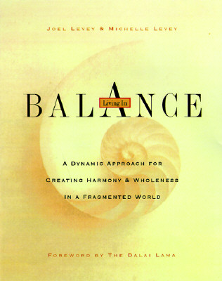 Living in Balance: A Dynamic Approach for Creating Harmony and Wholeness in a Fragmented World - Levey, Joel, and Levey, Michelle, and Dalai Lama (Introduction by)