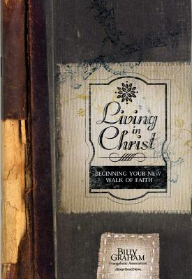 Living in Christ: Beginning Your New Walk of Faith - Graham, Billy