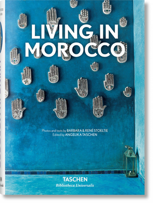 Living in Morocco - Stoeltie, Barbara & Rene, and Taschen, Angelika, Dr. (Editor)