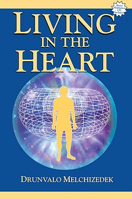 Living in the Heart: How to Enter Into the Sacred Space Within the Heart - Melchizedek, Drunvalo