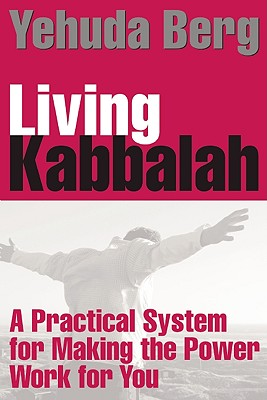 Living Kabbalah: A Practical System for Making the Power Work for You - Berg, Yehuda