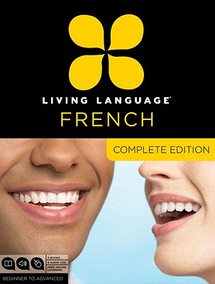 Living Language French, Complete Edition: Beginner Through Advanced Course, Including 3 Coursebooks, 9 Audio Cds, and Free Online Learning - Living Language