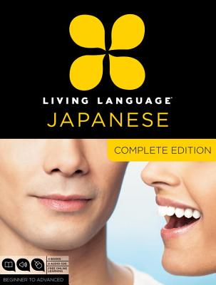 Living Language Japanese, Complete Edition: Beginner Through Advanced Course, Including 3 Coursebooks, 9 Audio Cds, Japanese Reading & Writing Guide, and Free Online Learning - Living Language