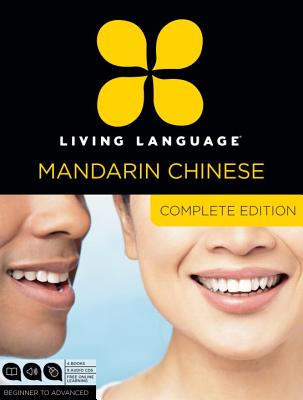 Living Language Mandarin Chinese, Complete Edition: Beginner Through Advanced Course, Including 3 Coursebooks, 9 Audio Cds, Chinese Character Guide, and Free Online Learning - Living Language