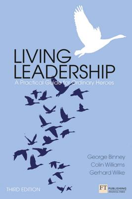 Living Leadership: A Practical Guide for Ordinary Heroes - Binney, George, and Williams, Colin, and Wilke, Gerhard