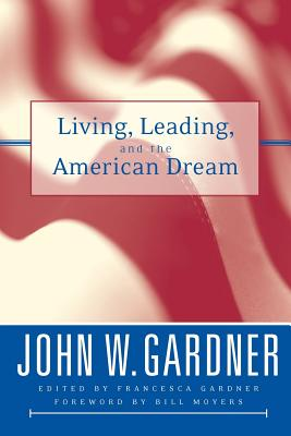 Living, Leading, and the American Dream - Gardner, John W, and Gardner Reese, Francesca (Editor), and Moyers, Bill (Foreword by)