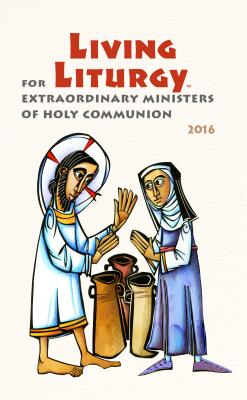 Living Liturgy for Extraordinary Ministers of Holy Communion: Year C (2016) - Zimmerman, Joyce Ann, C.Pp.S., Ph.D., S.T.D., and Harmon, Kathleen, N., and Tonkin, John W