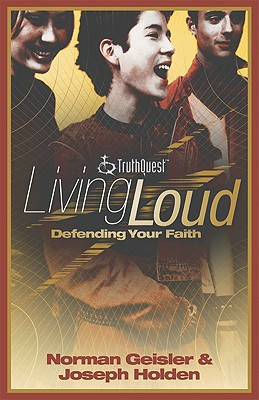 Living Loud Defending Your Faith - Geisler, Norman L, Dr., and Holden, Joseph, Prof.