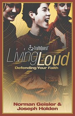 Living Loud Defending Your Faith - Geisler, Norman L, Dr., and Holden, Joseph, Prof.