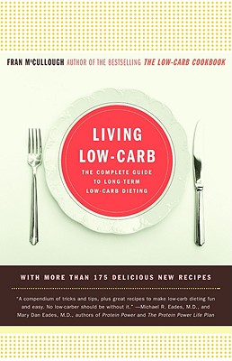 Living Low-Carb: The Complete Guide to Long-Term Low-Carb Dieting - McCullough, Fran