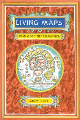 Living Maps: An Atlas of Cities Personified - Dant, Adam
