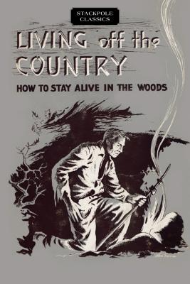 Living Off the Country: How to Stay Alive in the Woods - Angier, Bradford