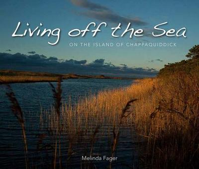 Living Off the Sea: On the Island of Chappaquiddick - Fager, Melinda