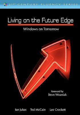 Living on the Future Edge: Windows on Tomorrow - Jukes, Ian, and McCain, Ted, Mr., and Crockett, Lee