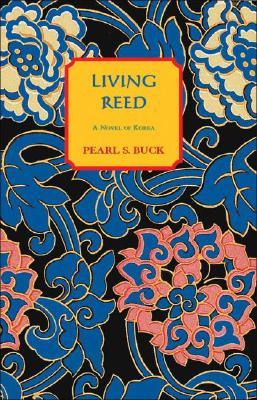 Living Reed: A Novel of Korea - Buck, Pearl S