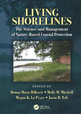 Living Shorelines: The Science and Management of Nature-Based Coastal Protection - Bilkovic, Donna Marie (Editor), and Mitchell, Molly M. (Editor), and La Peyre, Megan K. (Editor)