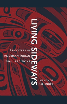 Living Sideways: Tricksters in American Indian Oral Traditions - Ballinger, Franchot