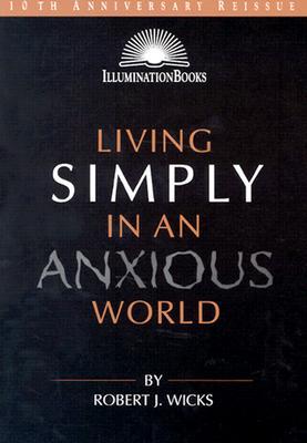 Living Simply in an Anxious World - Wicks, Robert J, PhD