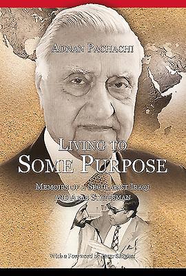 Living to Some Purpose: Memoirs of a Secular Iraqi and Arab Statesman - Pachachi, Adnan