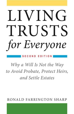 Living Trusts for Everyone: Why a Will Is Not the Way to Avoid Probate, Protect Heirs, and Settle Estates (Second Edition) - Sharp, Ronald Farrington