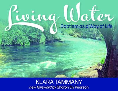Living Water: Baptism as a Way of Life - Tammany, Klara