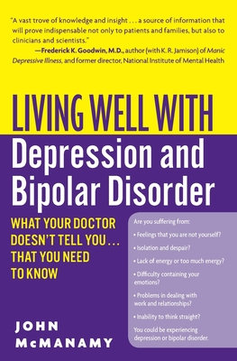 Living Well with Depression and Bipolar Disorder: What Your Doctor Doesn't Tell You...That You Need to Know - McManamy, John