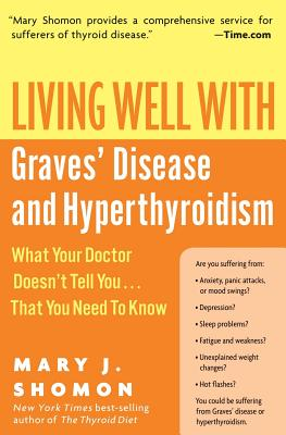 Living Well with Graves' Disease and Hyperthyroidism: What Your Doctor Doesn't Tell You...That You Need to Know - Shomon, Mary J