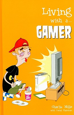 Living with A... Gamer - Mills, Charlie, and Kleinman, Daniel