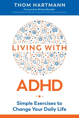 Living with ADHD: Simple Exercises to Change Your Daily Life - Hartmann, Thom, and Bandler, Richard (Foreword by)